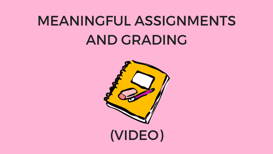 Meaningful Assignments and Grading (Video) - Teach Better