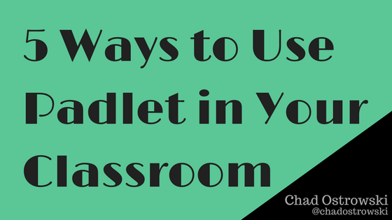 5 Ways to Use Padlet in Your Classroom