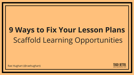9 Ways to Fix Your Lesson Plans - Scaffold Learning Opportunities