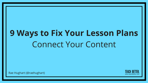 9 Ways to Fix Your Lesson Plans: Connect your Content