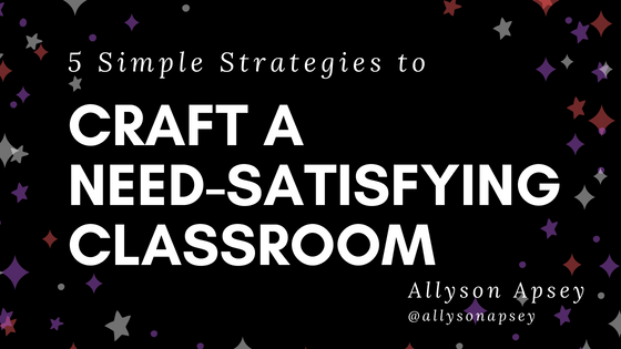 5 Simple Strategies to CRAFT a Need-Satisfying Classroom by Allyson Apsey