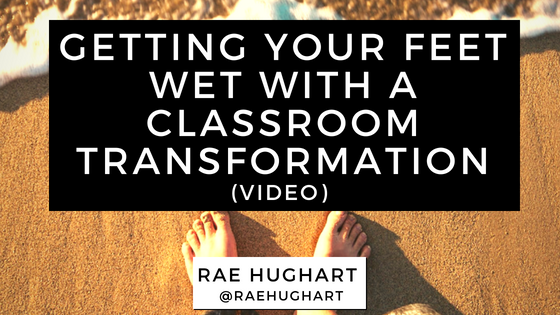 Getting Your Feet Wet With A Classroom Transformation (video)