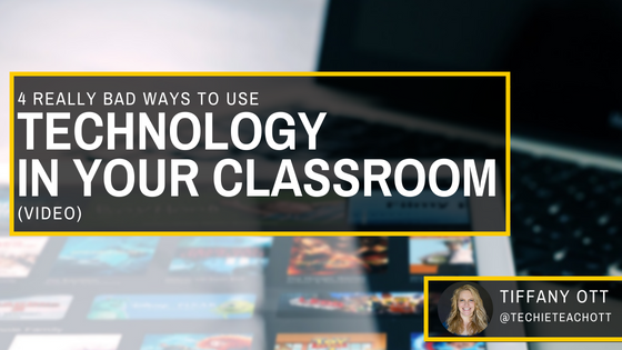 4 Really Bad Ways to use Technology in Your Classroom - video