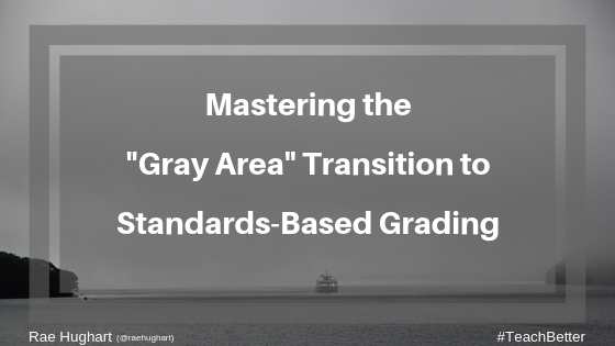 Mastering the _Gray Area_ Transition to Standards-Based Grading (1)