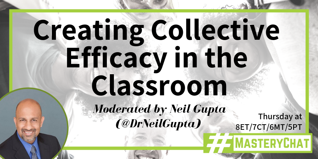 2/21/19 - Creating Collective Efficacy in the Classroom - Neil Gupta (@DrNeilGupta) - Teach Better