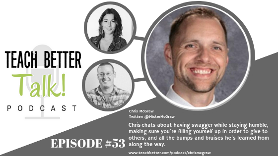 Listen to episode 53 of the Teach Better Talk Podcast with middle school principal Chris McGraw.