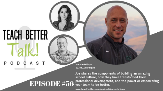 Listen to episode 56 of the Teach Better Talk Podcast with Joe Sanfelippo