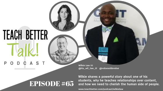 Listen to episode #65 of the Teach Better Talk Podcast with Wilkie Law III