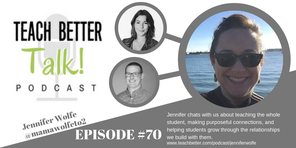 Listen to episode 70 of the Teach Better Talk Podcast with Jennifer Wolfe.